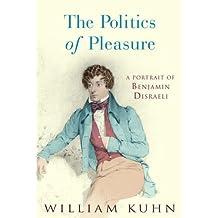 The Politics of Pleasure: A Portrait of Benjamin Disraeli