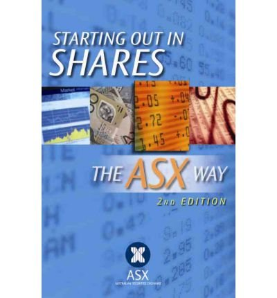 starting-out-in-shares-the-asx-way-author-australian-securities-exchange-sep-2011