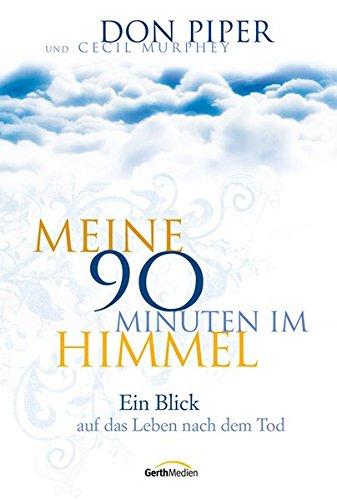 Meine 90 Minuten im Himmel: Ein Blick auf das Leben nach dem Tod Gebundenes Buch – 17. Juni 2009 Don Piper Gerth Medien GmbH 3865914225 Belletristik / Biographien