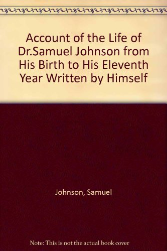 Account of the Life of Dr.Samuel Johnson from His Birth to His Eleventh Year Written by Himself Samuel Johnson