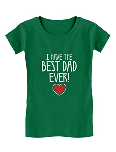 I Have The Best DAD Ever Cute Toddler/Kids Girls' Fitted T-Shirt 2T Green