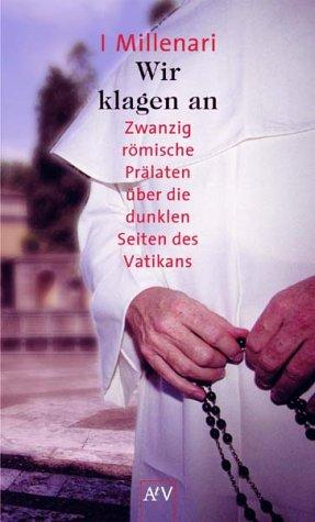 Wir klagen an: Zwanzig römische Prälaten über die dunklen Seiten des Vatikans