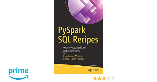 PySpark SQL Recipes: With HiveQL, Dataframe and Graphframes: Raju