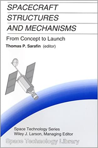 Spacecraft Structures and Mechanisms from Concept to Launch (The Space Technology Library, Vol. 4)