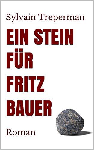 Ein Stein für Fritz Bauer: Roman (German Edition)