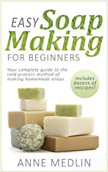 Easy Soap Making for Beginners: Make Your Own Soap with Simple Soap Making Recipes (English Edition)