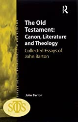 The Old Testament: Canon, Literature and Theology: Collected Essays of John Barton (Society for Old Testament Study)