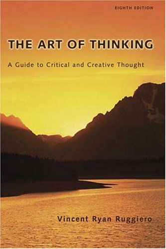 The Art of Thinking: A Guide to Critical and Creative Thought (8th Edition)