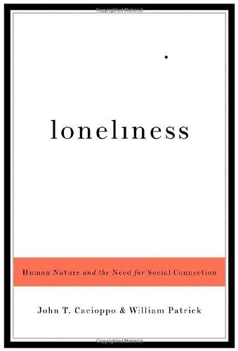 Loneliness: Human Nature and the Need for Social Connection by John T. Cacioppo (2008-08-17)
