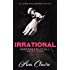 Irrational (Underneath it All Series: Book Two) (An Alpha Billionaire Romance)