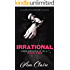 Irrational (Underneath it All Series: Book Two) (An Alpha Billionaire Romance)