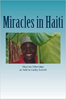 Miracles in Haiti by Sharron Etheridge (2016-04-20)