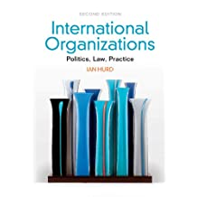 International Organizations: Politics, Law, Practice