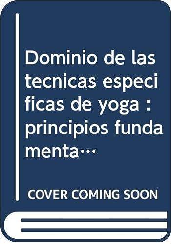 Dominio de las técnicas específicas de yoga : principios ...