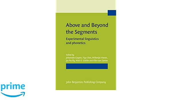 Above and Beyond the Segments: Experimental linguistics and phonetics