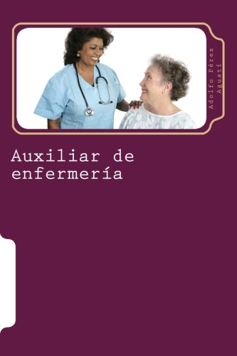 Auxiliar de enfermeria: Tomo Uno (Cursos formativos) (Volume 14) (Spanish Edition) [Adolfo Perez Agusti] (Tapa Blanda)