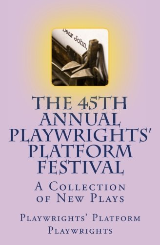 The 45th Annual Playwrights' Platform Festival:  A Collection of New Plays