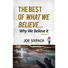 The Best of What We Believe... Why We Believe It: Volume One