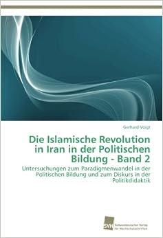 Book Die Islamische Revolution in Iran in der Politischen Bildung - Band 2: Untersuchungen zum Paradigmenwandel in der Politischen Bildung und zum Diskurs in der Politikdidaktik