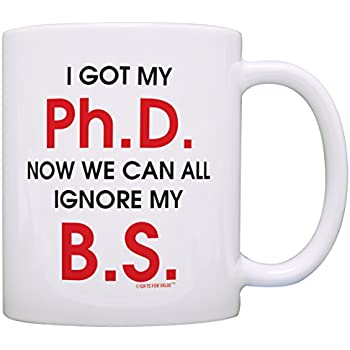 Graduation Gift Got My Ph. D. Now We Can Ignore My B.S. Gift Coffee Mug Tea Cup White