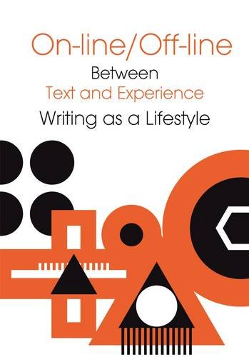 Online/Offline: Between Text and Experience: Writing as a Lifestyle