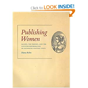 Publishing Women: Salons, the Presses, and the Counter-Reformation in Sixteenth-Century Italy (Women in Culture and Society Series) Diana Maury Robin