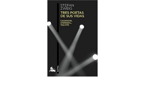 Tres poetas de sus vidas: Casanova, Stendhal, Tolstói Humanidades: Amazon.es: Stefan Zweig, José Aníbal Campos: Libros