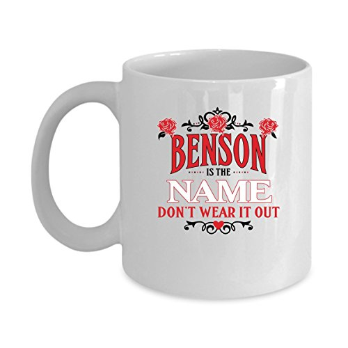 BENSON Coffee Mug - Personalized Name Mugs Gift for BENSON Him, Her, Adult - On Chritmas Day, Thank's Giving, Birthday - BENSON Is The Name Don't Wear It Out 11 - Glasses Benson Ashley