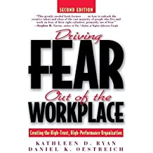 Driving Fear Out of the Workplace( Creating the High-Trust High-Performance Organization)[DRIVING FEAR OUT OF THE WORKPL][Paperback]