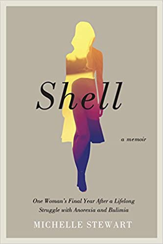 shell one womans final year after a lifelong struggle with anorexia and bulimia