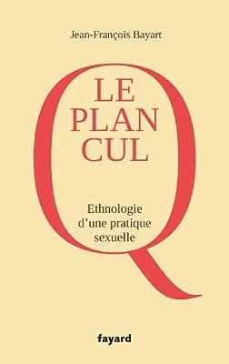 Amazon Fr Le Plan Q Ethnographie D Une Pratique Sexuelle Bayart Jean Francois Livres