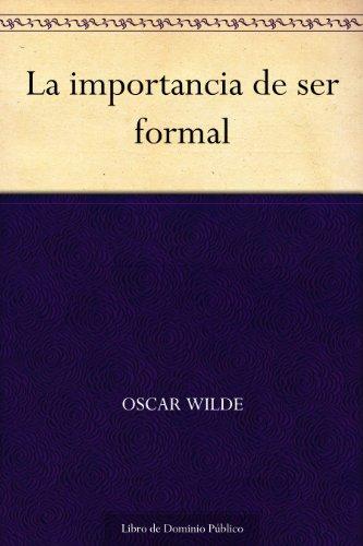 La importancia de ser formal (Spanish Edition)