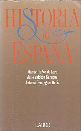Historia de España: Amazon.es: Tuñon De Lara, Manuel, Valdeon Baruque, Julio, Dominguez Ortiz, Antonio: Libros