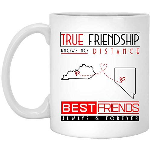 (Mother Day Gift For Friend - Kentucky Nevada True Friendship Knows No Distance Bestfriend Always & Forver - Long Distance Relationship KY NV - Birthday, Anniversary Gift Mug 11oz )