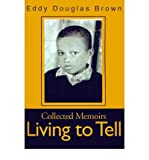 img - for { [ LIVING TO TELL: COLLECTED MEMOIRS ] } Brown, Eddy Douglas ( AUTHOR ) Jan-01-2001 Paperback book / textbook / text book
