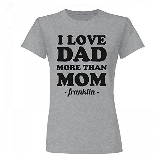 I Love Dad More Than Mom Franklin: Junior Fit Basic Fine Jersey T-Shirt