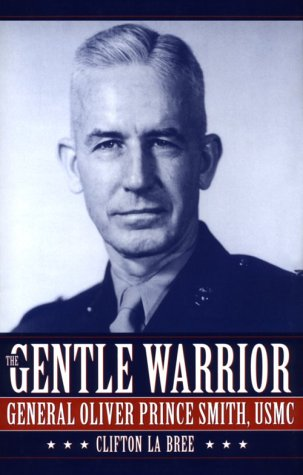The Gentle Warrior: General Oliver Prince Smith, USMC