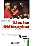 Lire les philosophes : 50 auteurs à découvrir