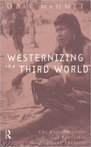 Westernizing the Third World: The Eurocentricity of Economic Development Theories