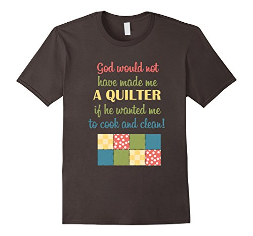 Mens God Would Not Have Made Me A Quilter T-Shirt Quilter GIfts 2XL Asphalt