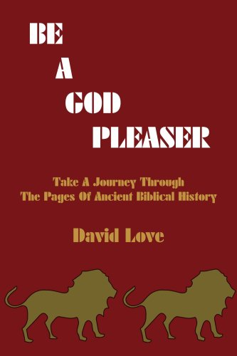 Be a God Pleaser: Take A Journey Through The Pages Of Ancient Biblical History pdf