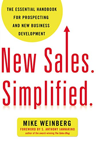 New Sales. Simplified.: The Essential Handbook for Prospecting and New Business Development (Best Way To Increase Sales)