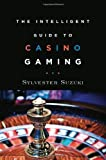 The Intelligent Guide to Casino Gaming, Sylvester Suzuki, 0967755158