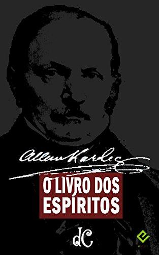 O Livro dos Espíritos. Seguido de biografia de Allan Kardec por Henri Sausse (Série Espírita 1)