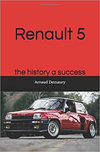 Renault 5: the history a success: Arnaud Demaury: 9781717910929: Amazon.com: Books