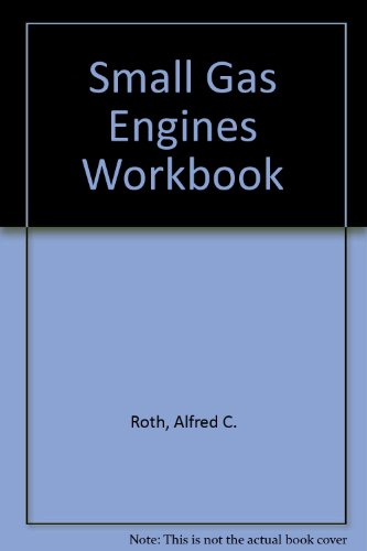 Small Gas Engines: Fundamentals, Service, Troubleshooting, Repair, Applications : Workbook