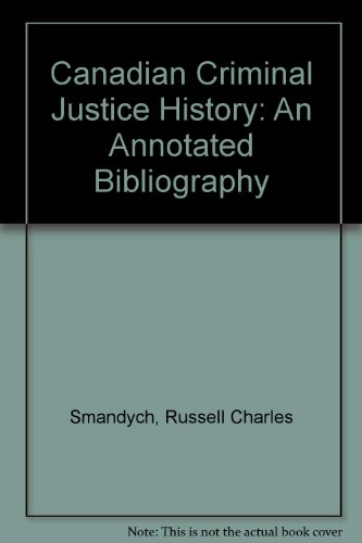 Canadian Criminal Justice History: An Annotated Bibliography