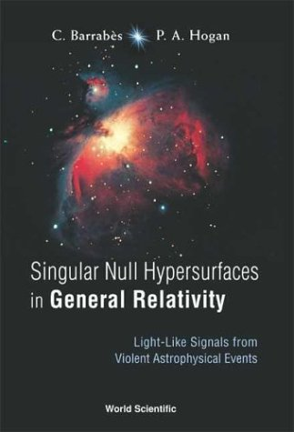 Singular Null Hypersurfaces In General Relativity: Light-Like Signals From Violent Astrophysical Events