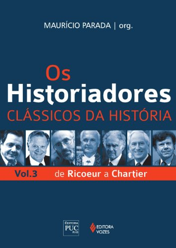 Os Historiadores: de Ricoeur a Chartier (Volume 3)