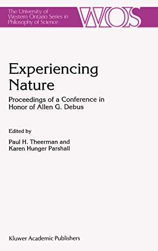 Experiencing Nature: Proceedings of a Conference in Honor of Allen G. Debus (The Western Ontario Series in Philosophy of Science) (Store Ontario British)